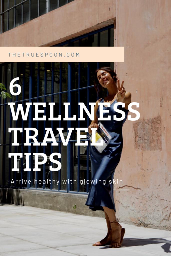 6 Wellness Travel Tips #thetruespoon #skincare #Wellnesstravel #beautifulskin #healthyskin