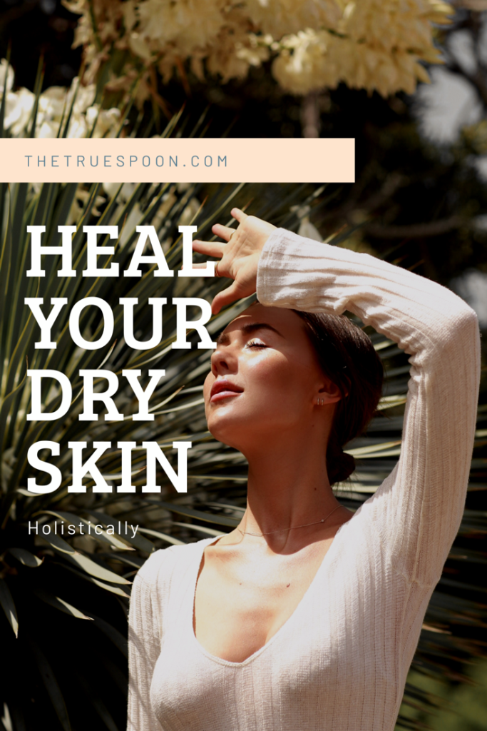 Heal Dry Skin Holistically  #thetruespoon #skincare #Wellness  #beautifulskin #acnetreatment